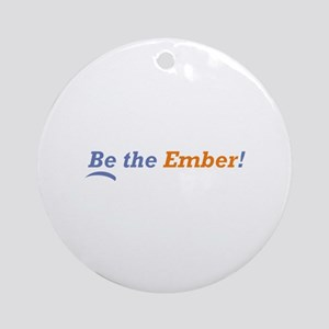 Be the Ember Ornament (Round)