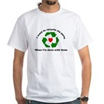 White T-Shirt I want to recycle my parts