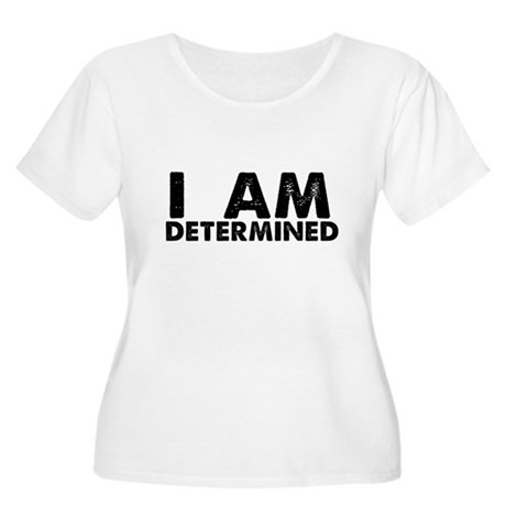 I Am Determined Women's Plus Size Scoop Neck T-Shi