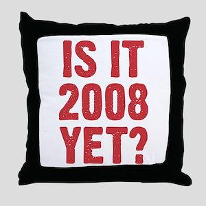 2008 Yet? Throw Pillow