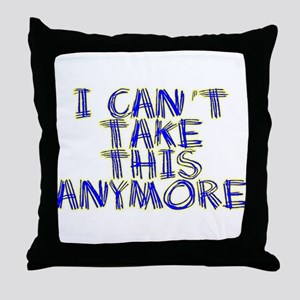 I Can't Take This Anymore Throw Pillow
