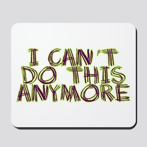 I Can't Do This Anymore Mousepad
