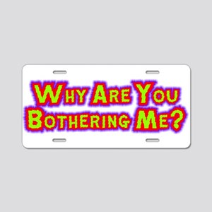 Stop Bothering Me Aluminum License Plate