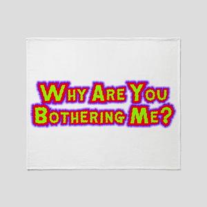 Stop Bothering Me Throw Blanket