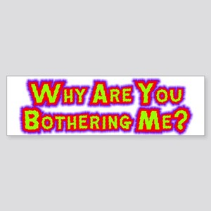 Stop Bothering Me Sticker (Bumper)