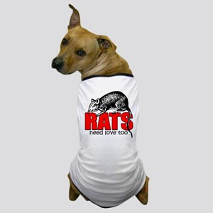 """Rats Need Love Too"" Dog T-Shirt"