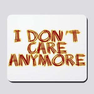 I Don't Care Anymore Mousepad