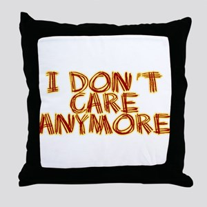 I Don't Care Anymore Throw Pillow