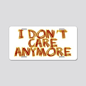 I Don't Care Anymore Aluminum License Plate