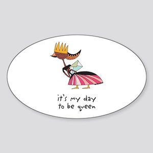 It's My Day to Be Queen Oval Sticker