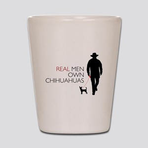 Real Men Own Chihuahuas Shot Glass