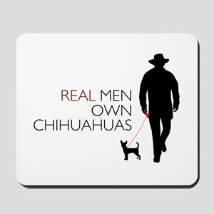 Real Men Own Chihuahuas Mousepad