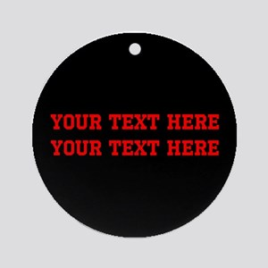 Your 2 Lines of Text in Red on Blac Round Ornament