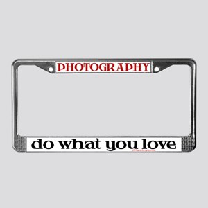 Do What You Love/Photography License Plate Frame