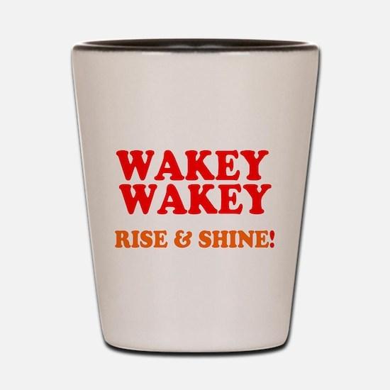 WAKEY WAKEY - RISE SHINE! Shot Glass
