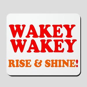 WAKEY WAKEY - RISE SHINE! Mousepad