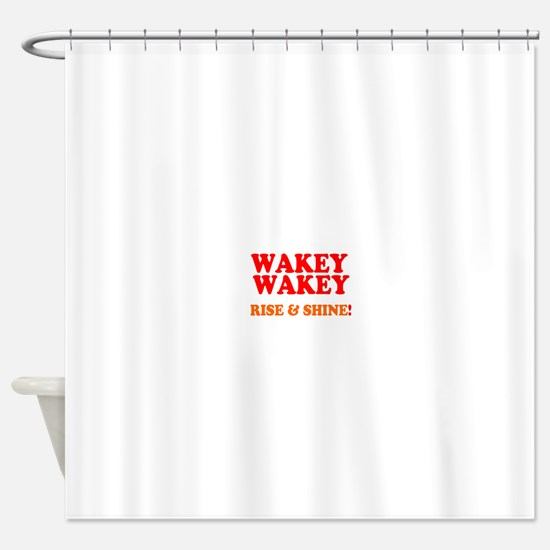 WAKEY WAKEY - RISE SHINE! Shower Curtain