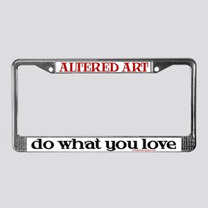 Do What You Love/Altered Art License Plate Frame