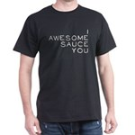 I Awesome Sauce You Dark T-Shirt