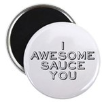 I Awesome Sauce You Magnet