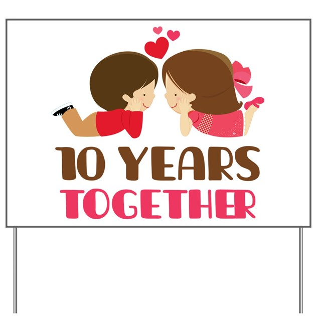 10 Years Together Anniversary Yard Sign By Anniversarytshirts2