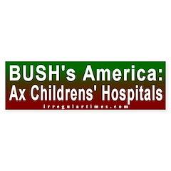 Bush: Ax Hospitals Bumper Bumper Sticker