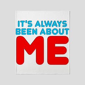 It's Always Been About Me Throw Blanket