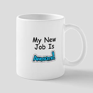 My New Job Is AWESOME! Mug