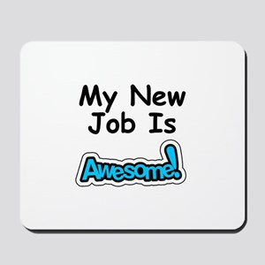 My New Job Is AWESOME! Mousepad