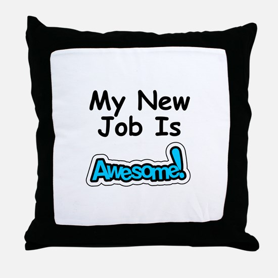 My New Job Is AWESOME! Throw Pillow