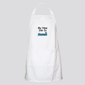 My New Job Is AWESOME! Apron