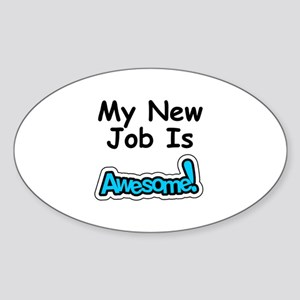 My New Job Is AWESOME! Sticker (Oval)