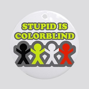 Stupid Is Colorblind Ornament (Round)
