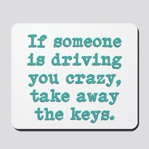 If Someone Is Driving You Cra Mousepad