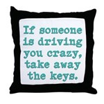 If Someone Is Driving You Cra Throw Pillow