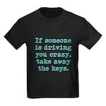 If Someone Is Driving You Cra Kids Dark T-Shirt