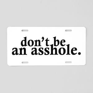 Don't Be An Asshole Aluminum License Plate