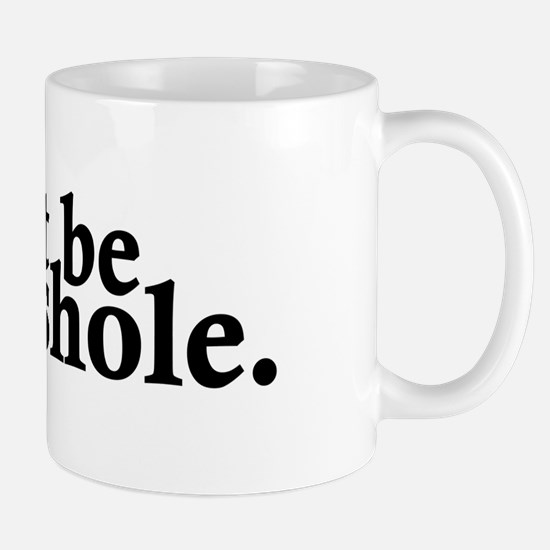 Don't Be An Asshole Mug