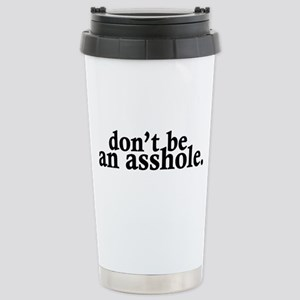 Don't Be An Asshole Stainless Steel Travel Mug