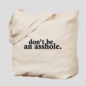 Don't Be An Asshole Tote Bag