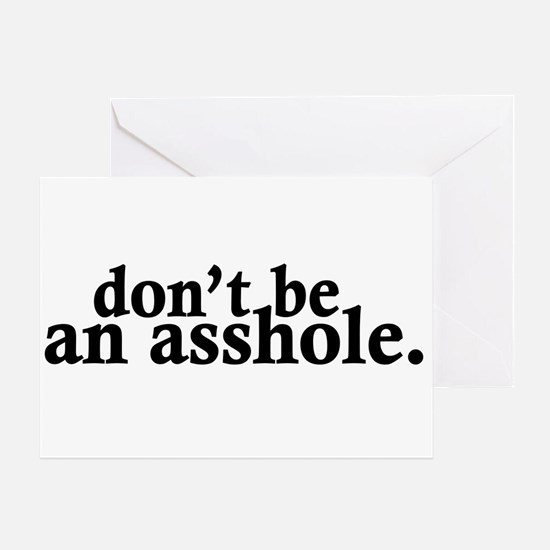 Don't Be An Asshole Greeting Card