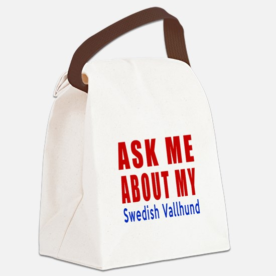 Ask About My Swedish Vallhund Dog Canvas Lunch Bag