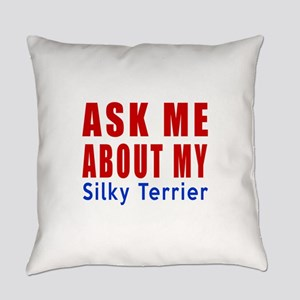 Ask About My Silky terrier Dog Everyday Pillow