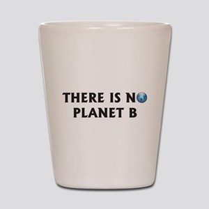 There Is No Planet B Shot Glass
