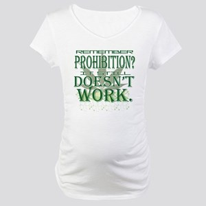 Prohibition Doesn't Work Maternity T-Shirt