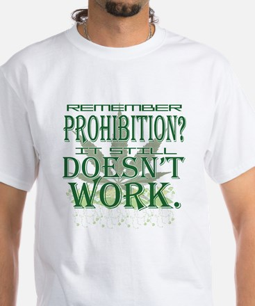 Prohibition Doesn't Work White T-Shirt