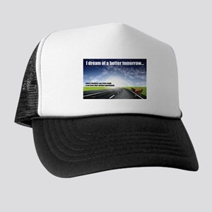 I Dream of a Better Tomorrow Trucker Hat