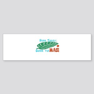 Here Today Gone to Maui Sticker (Bumper)