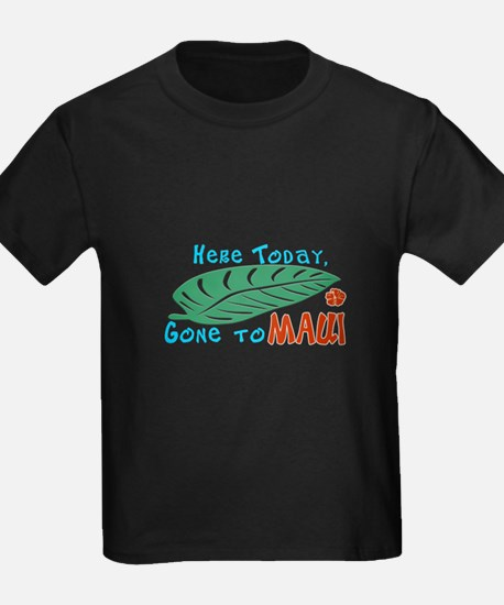 Here Today Gone to Maui T