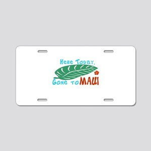 Here Today Gone to Maui Aluminum License Plate